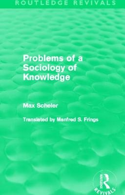 Problems of a Sociology of Knowledge - Scheler, Max