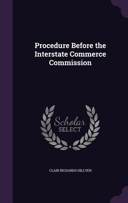 Procedure Before the Interstate Commerce Commission - Hillyer, Clair Richards