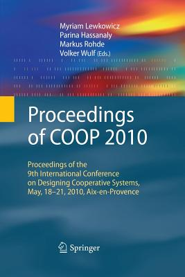 Proceedings of COOP 2010: Proceedings of the 9th International Conference on Designing Cooperative Systems, May, 18-21, 2010, AIX-En-Provence - Lewkowicz, Myriam (Editor), and Hassanaly, Parina (Editor), and Rohde, Markus (Editor)