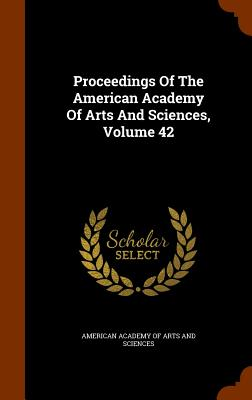 Proceedings of the American Academy of Arts and Sciences, Volume 42 - American Academy of Arts and Sciences (Creator)