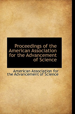 Proceedings of the American Association for the Advancement of Science - Association for the Advancement of Sci, For The Advancement of Sci, and Association for Advancement of Science