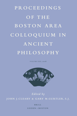Proceedings of the Boston Area Colloquium in Ancient Philosophy: Volume XXII (2006) - Cleary, John J, Professor (Editor), and Gurtler, Gary (Editor)