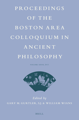 Proceedings of the Boston Area Colloquium in Ancient Philosophy: Volume XXVII (2011) - Gurtler, Gary (Editor), and Wians, William (Editor)