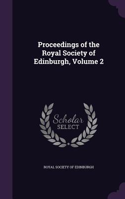Proceedings of the Royal Society of Edinburgh, Volume 2 - Royal Society of Edinburgh (Creator)