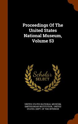 Proceedings of the United States National Museum, Volume 53 - Institution, Smithsonian, and United States National Museum (Creator)