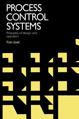 Process Control Systems: Principles of Design and Operation - Jovic, Fran
