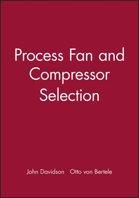 Process Fan and Compressor Selection - Davidson, John (Editor), and Von Bertele, Otto (Editor)