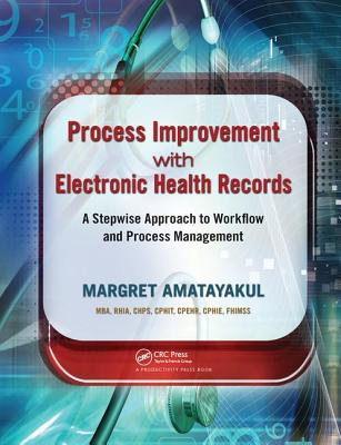 Process Improvement with Electronic Health Records: A Stepwise Approach to Workflow and Process Management - Amatayakul, Margret