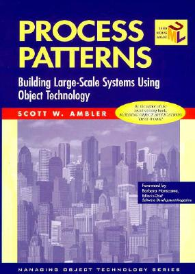 Process Patterns: Building Large-Scale Systems Using Object Technology - Ambler, Scott W, and Hanscome, Barbara (Foreword by)