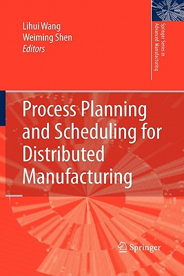 Process Planning and Scheduling for Distributed Manufacturing - Wang, Lihui (Editor), and Shen, Weiming (Editor)