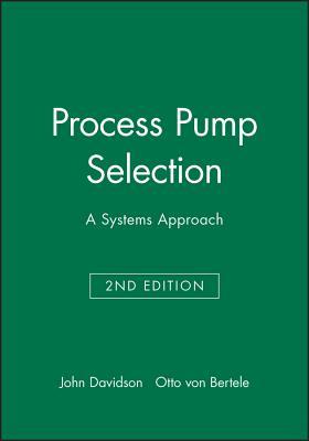 Process Pumps Selection: A Systems Approach - Davidson, and Von Bertele