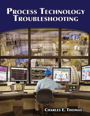 Process Technology Troubleshooting - Thomas, Charles E