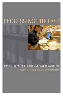 Processing the Past: Contesting Authorities in History and the Archives - Blouin Jr, Francis X