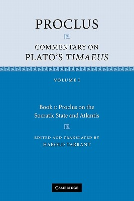 Proclus: Commentary on Plato's Timaeus: Volume 1, Book 1: Proclus on the Socratic State and Atlantis - Proclus, and Tarrant, Harold (Edited and translated by)