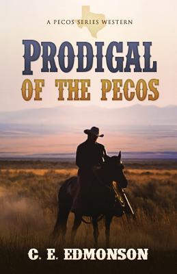 Prodigal of the Pecos - Edmonson, C E