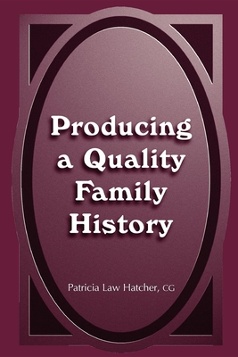 Producing a Quality Family History - Hatcher, Patricia Law