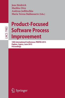 Product-Focused Software Process Improvement: 14th International Conference, Profes 2013, Paphos, Cyprus, June 12-14, 2013, Proceedings - Heidrich, Jens (Editor), and Oivo, Markku (Editor), and Jedlitschka, Andreas (Editor)