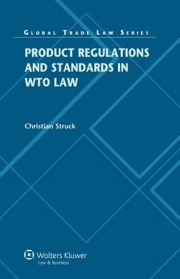 Product Regulations and Standards in Wto Law - Struck, Christian