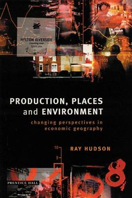 Production, Places and Environment: Changing Perspectives in Economic Geography - Hudson, Ray