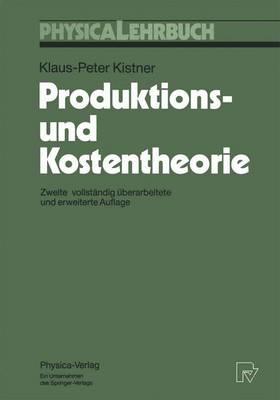 Produktions-Und Kostentheorie - Kistner, Klaus-Peter