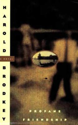 Profane Friendship - Brodkey, Harold