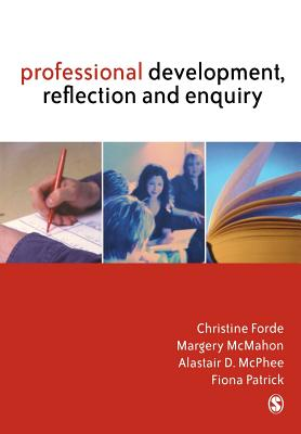Professional Development, Reflection and Enquiry - Forde, Christine, Dr., and McMahon, Margery, Dr., and McPhee, Alastair D, Dr.