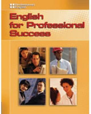 Professional English - English for Professional Success - Sanchez, Hector, and Tejeda, Eric, and Gonzalez, Norma