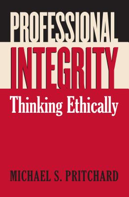 Professional Integrity: Thinking Ethically - Pritchard, Michael S, Professor