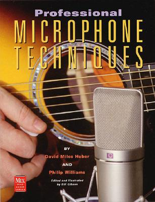 Professional Microphone Techniques - Mills-Huber, David