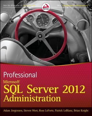 Professional Microsoft SQL Server 2012 Administration - Jorgensen, Adam, and Wort, Steven, and LoForte, Ross