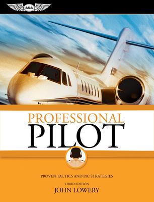 Professional Pilot: Proven Tactics and PIC Strategies - Lowery, John