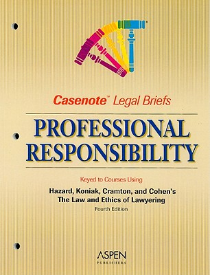 Professional Responsibility: Keyed to Courses Using Hazard, Cramton, and Cohen's the Law and Ethics of Lawyering, Fourth Edition - Aspen Publishers (Creator)