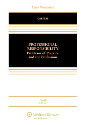 Professional Responsibility: Problems of Practice and the Profession, Fourth Edition - Crystal, Nathan M
