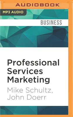 Professional Services Marketing - Schultz, Mike, and Doerr, John, and Barrett, Joe (Read by)