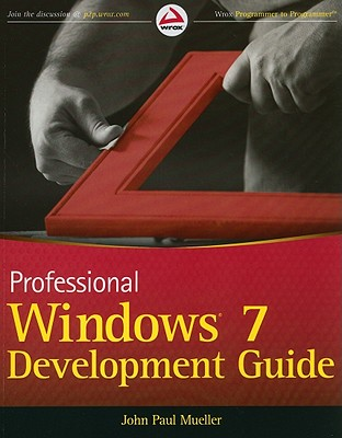 Professional Windows 7 Development Guide - Mueller, John Paul, CNE