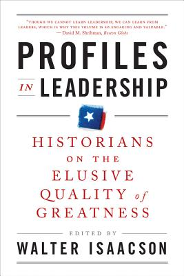 Profiles in Leadership: Historians on the Elusive Quality of Greatness - Isaacson, Walter (Editor)
