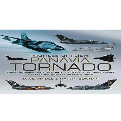 Profiles of Flight: Panavia Tornado: Strike, Anti-Ship, Air Superiority, Air Defence, Reconnaissance and Electronic Warfare Fighter-Bomber - Windle, Dave, and Bowman, Martin