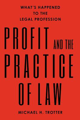 Profit and the Practice of Law: What's Happened to the Legal Profession - Trotter, Michael H