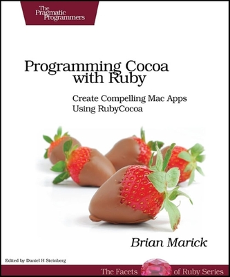 Programming Cocoa with Ruby: Create Compelling Mac Apps Using RubyCocoa - Marick, Brian