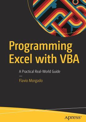 Programming Excel with VBA: A Practical Real-World Guide - Morgado, Flavio
