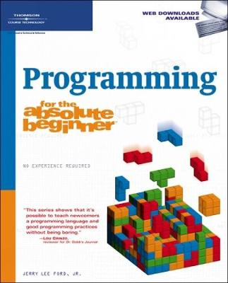 Programming for the Absolute Beginner - Ford, Jerry Lee, Jr.