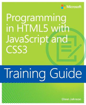 Programming in HTML5 with JavaScript and CSS3: Training Guide - Johnson, Glenn