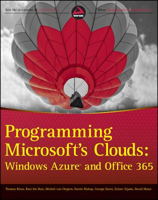 Programming Microsoft's Clouds: Windows Azure and Office 365 - Rizzo, Thomas, and Rais, Razi Bin, and Otegem, Michiel van