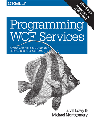 Programming WCF Services - Lowy, Juval, and Montgomery, Michael S.