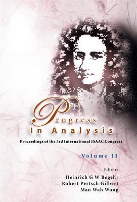 Progress In Analysis - Proceedings Of The 3rd Isaac Congress (In 2 Volumes) - Begehr, Heinrich G W (Editor), and Wong, Man-wah (Editor), and Gilbert, Robert Pertsch (Editor)