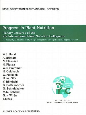 Progress in Plant Nutrition: Plenary Lectures of the XIV International Plant Nutrition Colloquium: Food security and sustainability of agro-ecosystems through basic and applied research - Horst, Walter J. (Editor), and Burkert, A. (Editor), and Claassen, N. (Editor)