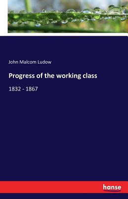 Progress of the Working Class - Ludow, John Malcom
