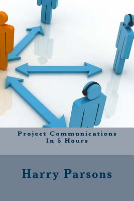 Project Communications in 5 Hours - Parsons, Harry