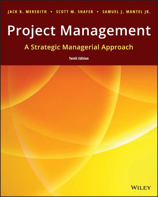 Project Management: A Managerial Approach - Meredith, Jack R., and Mantel, Samuel J., Jr., and Shafer, Scott M.