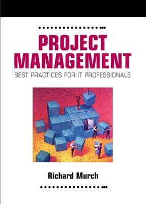 Project Management: Best Practices for IT Professionals - Murch, Richard